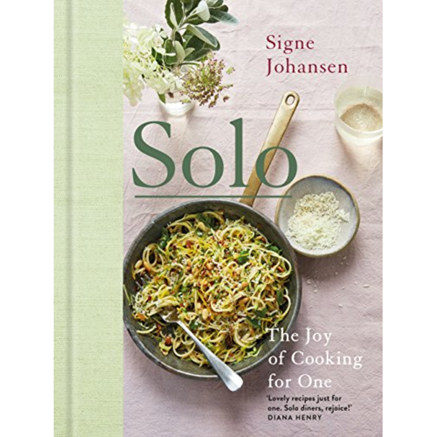 Solo: The Joy of Cooking for One, by Signe Johansen