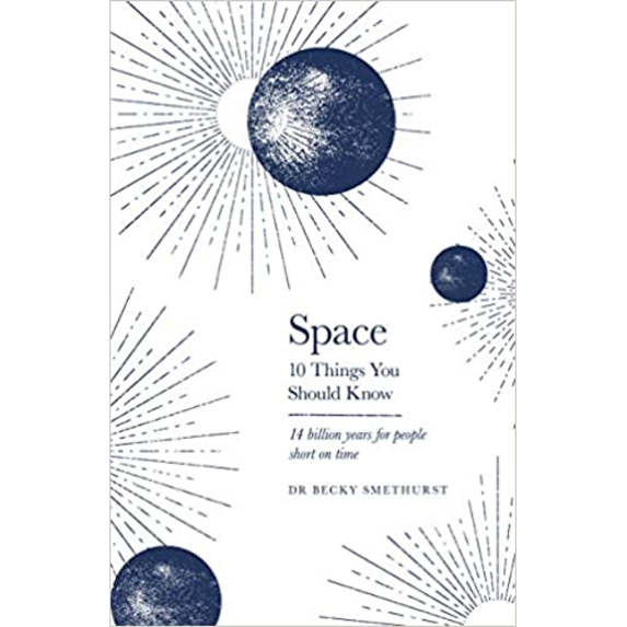 Space: 10 Things You Should Know, by Becky Smethurst