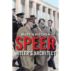 Speer: Hitler's Architect, by Martin Kitchen