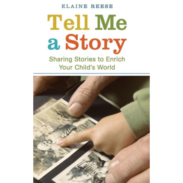 Tell Me a Story: Sharing Stories to Enrich Your Child's World by Elaine Reese