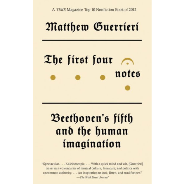The First Four Notes: Beethoven's Fifth and the Human Imagination,  by Matthew Guerrieri