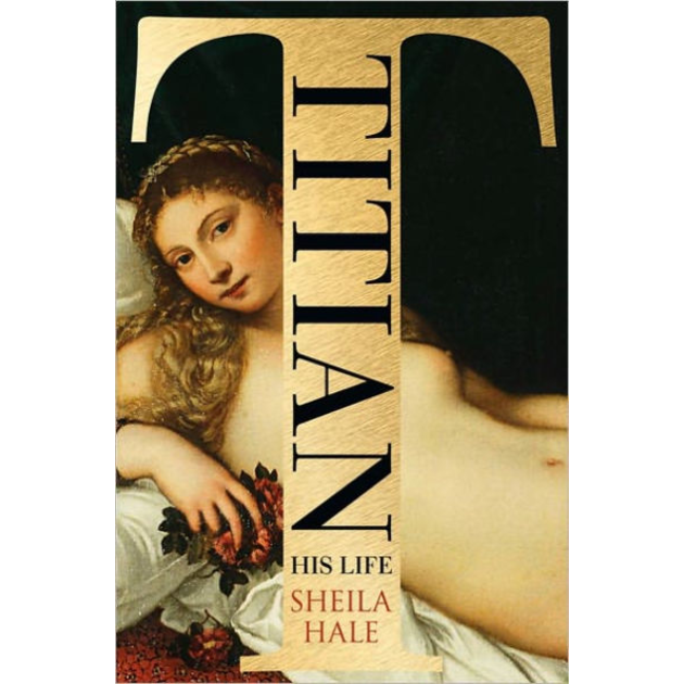 Titian: His Life, by Sheila Hale