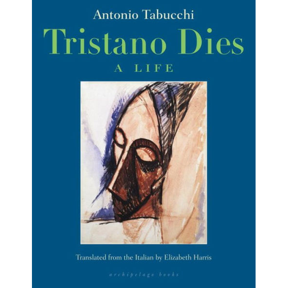 Tristano Dies: A Life, by Antonio Tabucchi.