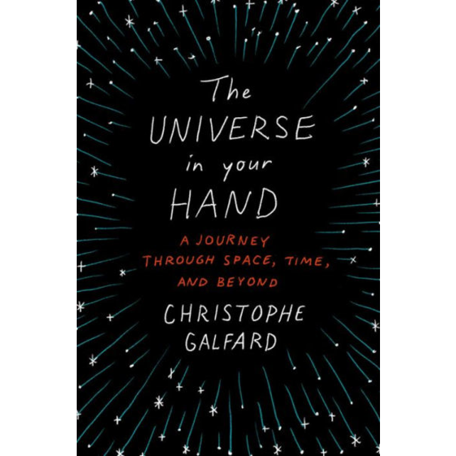 The Universe in Your Hand: A Journey through Space, Time, and Beyond by Christophe Galfard.