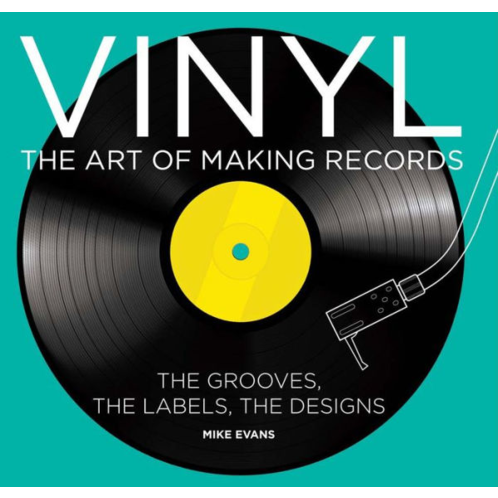 Vinyl: The Art of Making Records, by Mike Evans