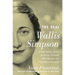 The Real Wallis Simpson: A New History of the American Divorcée Who Became the Duchess of Windsor by Anna Pasternak