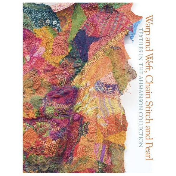 Warp and Weft, Chain Stitch and Pearl. Textiles in the Ahmanson Collection, edited by Lyrica Taylor