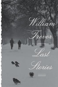 Last Stories, by  William Trevor