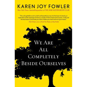 We Are All Completely Beside Ourselves, by Karen Joy Fowler.