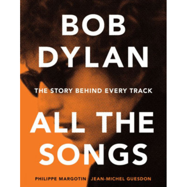 Bob Dylan All the Songs: The Story Behind Every Track, by Philippe Margotin, Jean-Michel Guesdon