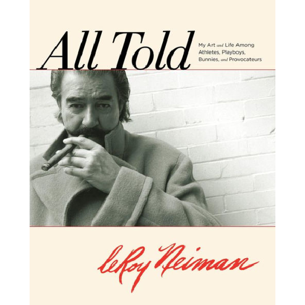 All Told: My Art and Life Among Athletes, Playboys, Bunnies, and Provocateurs,by LeRoy Neiman