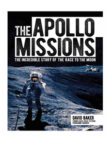 The Apollo Missions: The Incredible Story of the Race to the Moon, by David Baker