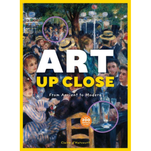 Art Up Close: From Ancient to Modern, by Claire d'Harcourt