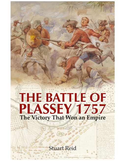 The Battle Of Plassey 1757: The Victory That Won an Empire, by Stuart Reid