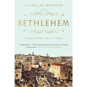 Bethlehem: Biography of a Town, by Nicholas Blincoe.