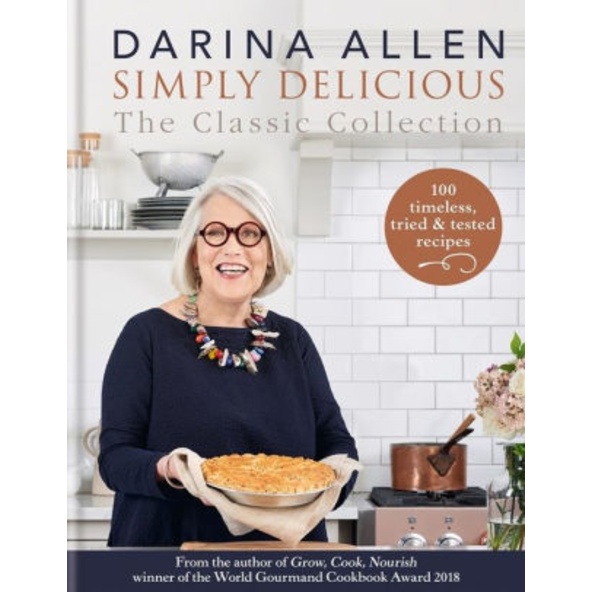 Simply Delicious the Classic Collection: 100 recipes from soups & starters to puddings & pies by Darina Allen