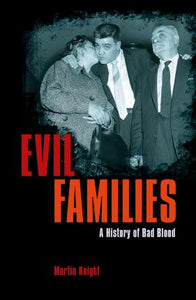 Evil Families : A History of Bad Blood, by Martin Knight