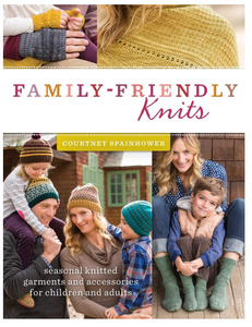 Family-Friendly Knits: Seasonal Knitted Garments and Accessories for Children and Adults, by Courtney Spainhower