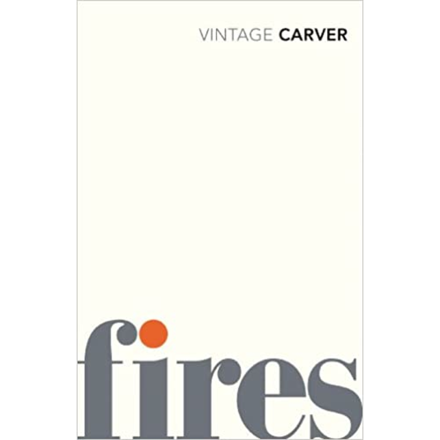 Fires: Essays, Poems, Stories, by Raymond Carver