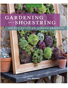Gardening on a Shoestring: 100 Fun Upcycled Garden Projects, by Alex Mitchell