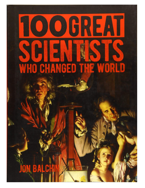 100 Great Scientists who Changed the World, by Jon Balchin