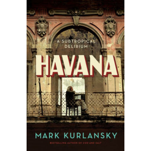 Havana: A Subtropical Delirium, by Mark Kurlansky
