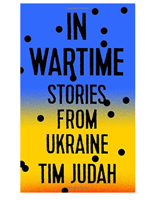 In Wartime: Stories from Ukraine, by Tim Judah
