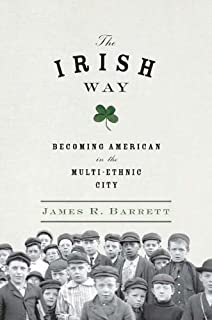 The Irish Way: Becoming American in the Multiethnic City, by James R. Barrett