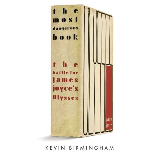 The Most Dangerous Book: The Battle for James Joyce's Ulysses, by Kevin Birmingham.
