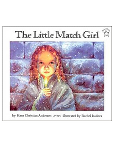 The Little Match Girl, by Hans Christian Andersen,  (Illustrated by Rachel Isadora)