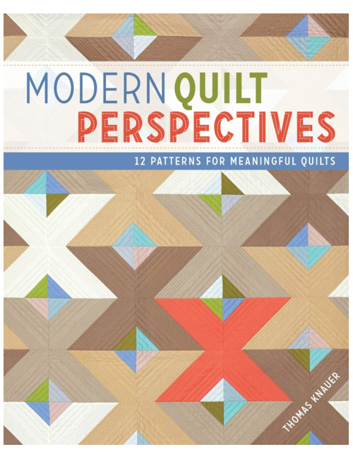 Modern Quilt Perspectives: 12 Patterns for Meaningful Quilts, by Thomas Knauer