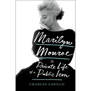Marilyn Monroe: The Private Life of a Public Icon, by Charles Casillo