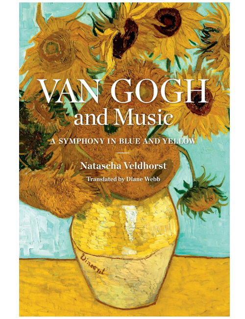 Van Gogh and Music: A Symphony in Blue and Yellow by Natascha Veldhorst, Diane Webb