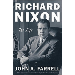 Richard Nixon: The Life by John A. Farrell