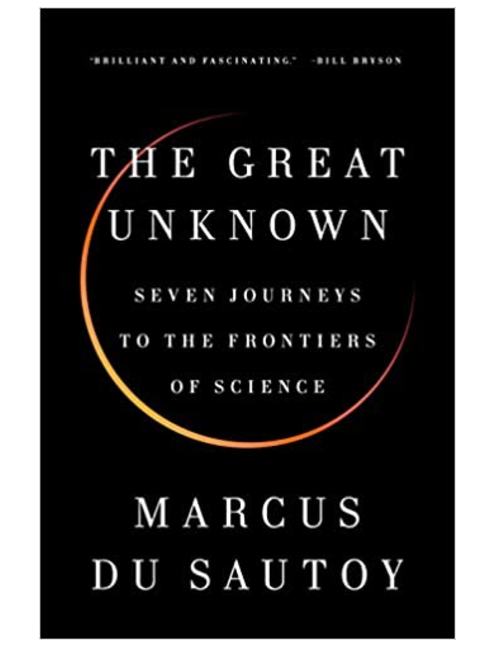 The Great Unknown: Seven Journeys to the Frontiers of Science by Marcus du Sautoy