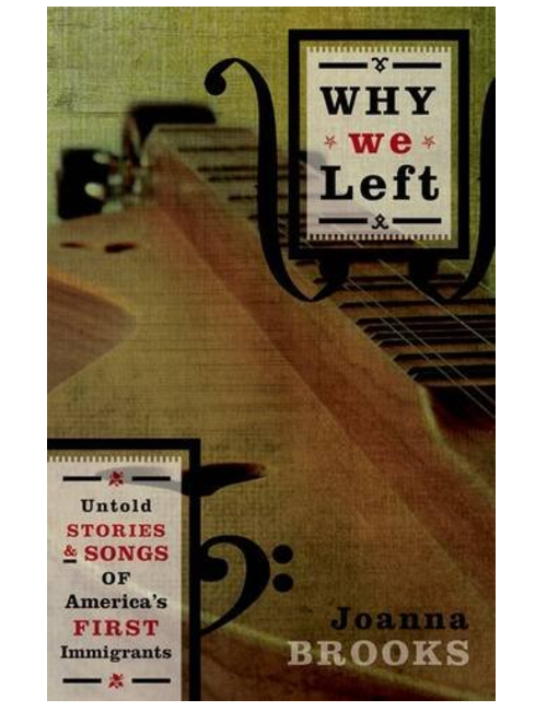 Why We Left: Untold Stories and Songs of America's First Immigrants by Joanna Brooks