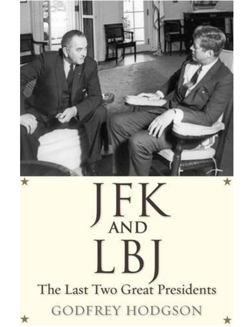 JFK and LBJ: The Last Two Great Presidents by Godfrey Hodgson
