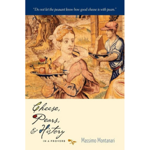 Cheese, Pears, and History in a Proverb, by Massimo Montanari