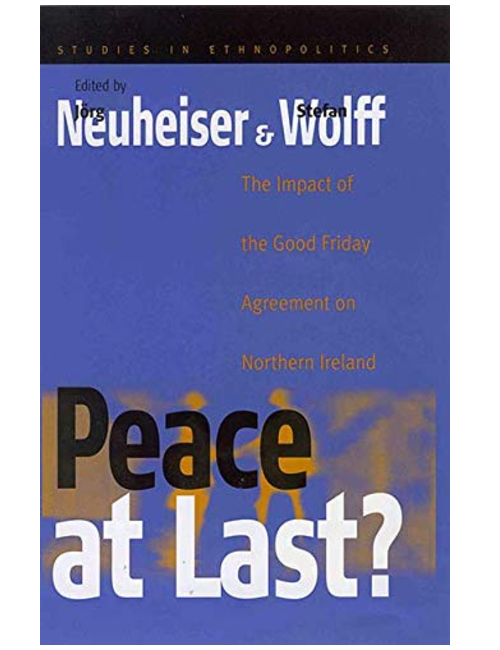 Peace At Last?: The Impact of the Good Friday Agreement on Northern Ireland, by Jörg Neuheiser and Stefan Wolff