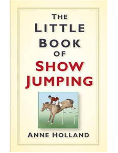 The Little Book of Show Jumping, by Anne Holland