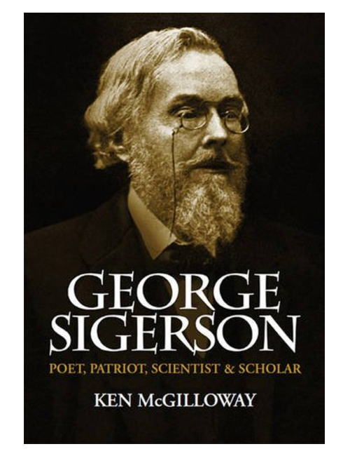 George Sigerson: Poet, Patriot, Scientist and Scholar, by Ken Mcgilloway