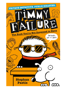 Timmy Failure: The Book You're Not Supposed to Have, by Stephan Pastis