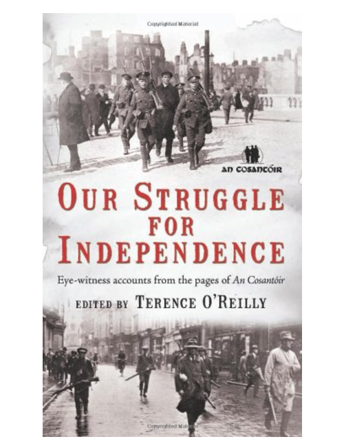 Our Struggle for Independence: Eye-witness accounts from the pages of An Cosantoir, by Terence O'Reilly