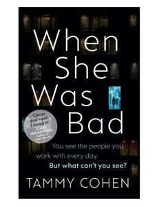 When She Was Bad, by Tammy Cohen