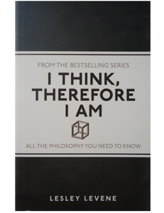 I Think, Therefore I Am: All the Philosophy You Need to Know, by Lesley Levene