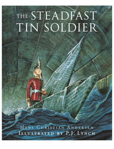 The Steadfast Tin Soldier, by Hans Christian Andersen and P. J. Lynch
