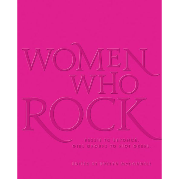 Women Who Rock,  by Evelyn McDonnell