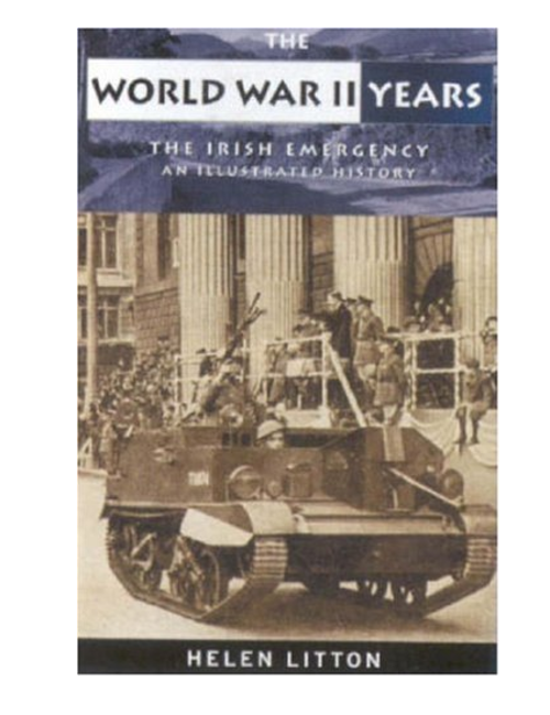 The World War II Years: The Irish Emergency : An Illustrated History, by Helen Litton