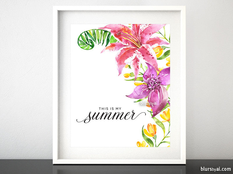 This is my summer, printable inspirational art featuring watercolor tropical flowers - Personal use