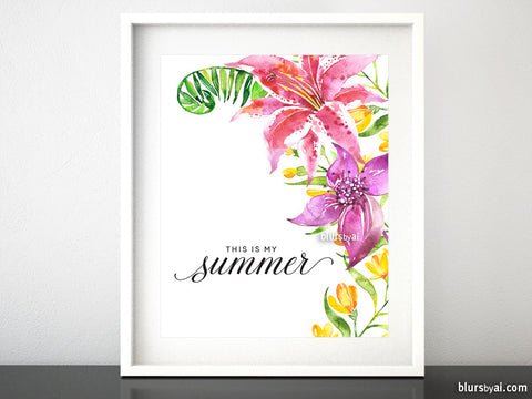 This is my summer, printable inspirational art featuring watercolor tropical flowers